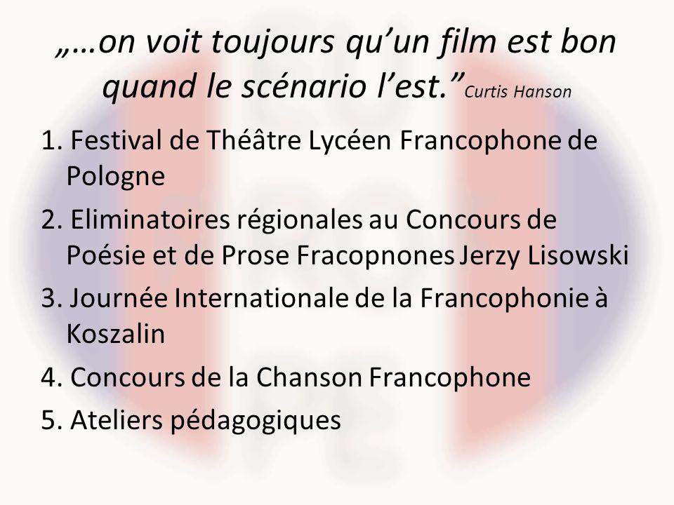 …on voit toujours quun film est bon quand le scénario lest. Curtis Hanson 1. Festival de Théâtre Lycéen Francophone de Pologne 2. Eliminatoires région
