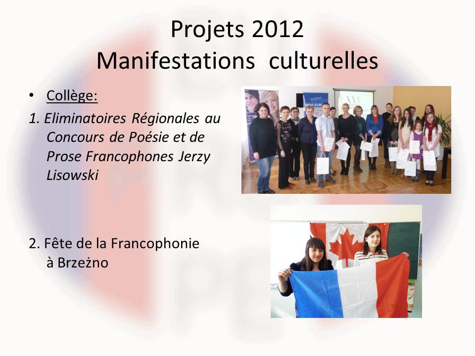 Projets 2012 Manifestations culturelles Collège: 1. Eliminatoires Régionales au Concours de Poésie et de Prose Francophones Jerzy Lisowski 2. Fête de