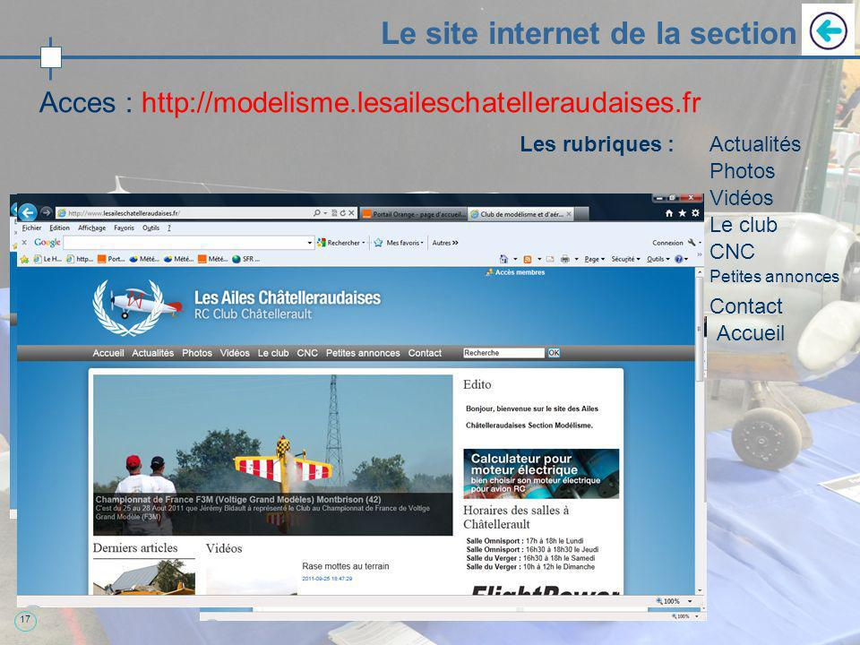 17 Le site internet de la section Acces : http://modelisme.lesaileschatelleraudaises.fr Les rubriques :Actualités Photos Vidéos Le club CNC Contact Petites annonces Accueil