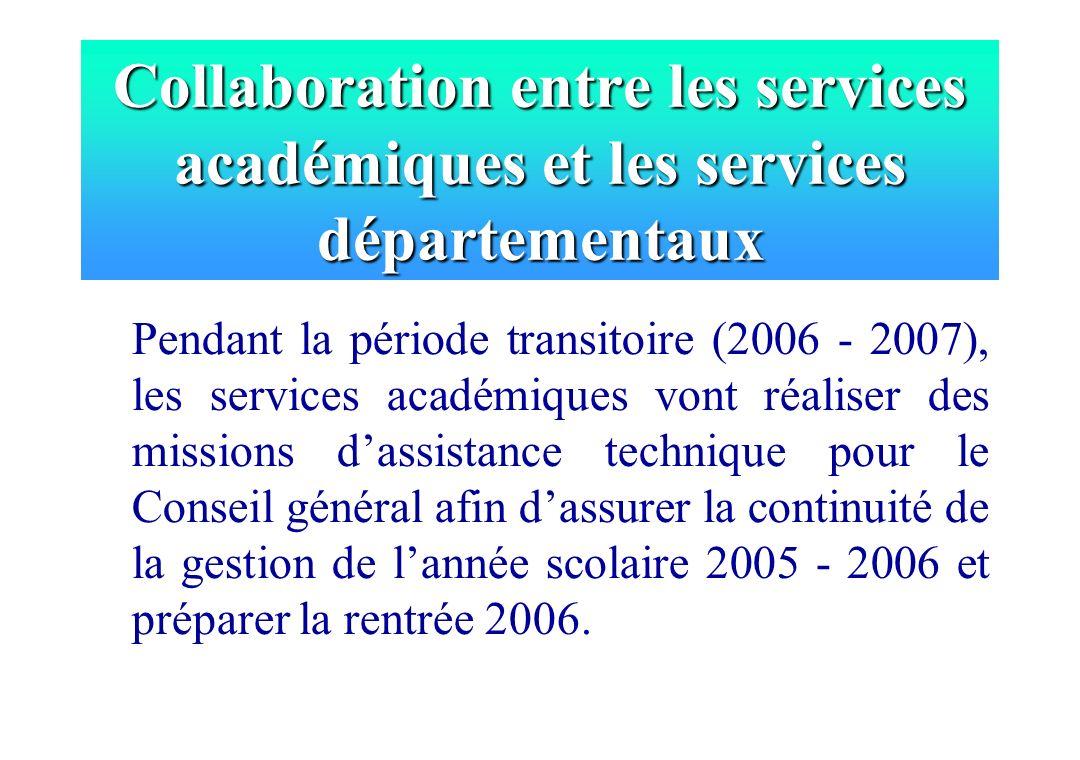 Collaboration entre les services académiques et les services départementaux Pendant la période transitoire (2006 - 2007), les services académiques von