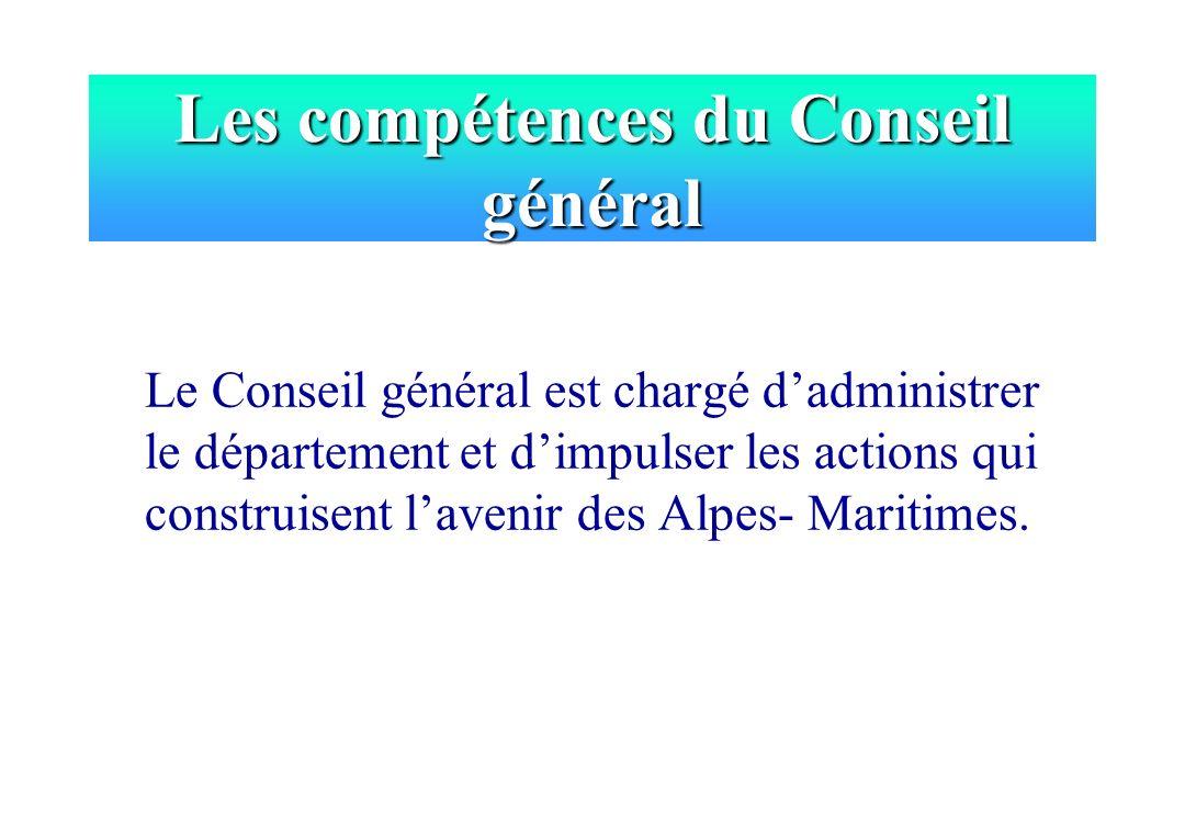 Le Conseil général est chargé dadministrer le département et dimpulser les actions qui construisent lavenir des Alpes- Maritimes. Les compétences du C