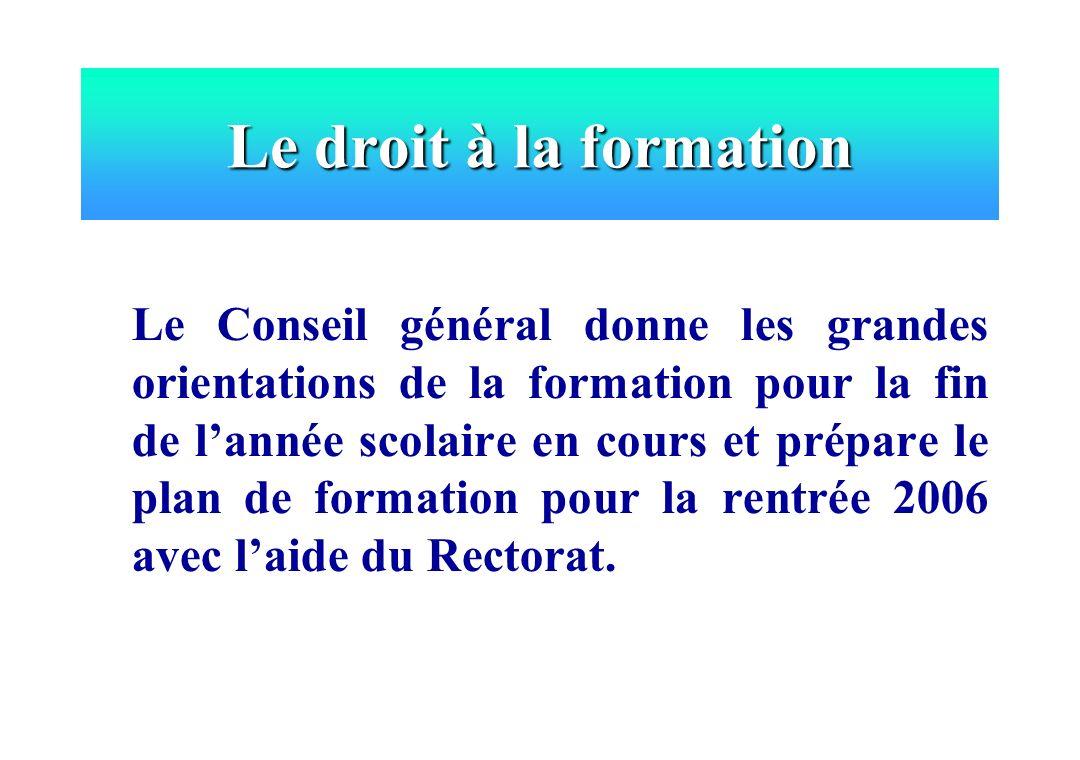 Le Conseil général donne les grandes orientations de la formation pour la fin de lannée scolaire en cours et prépare le plan de formation pour la rent