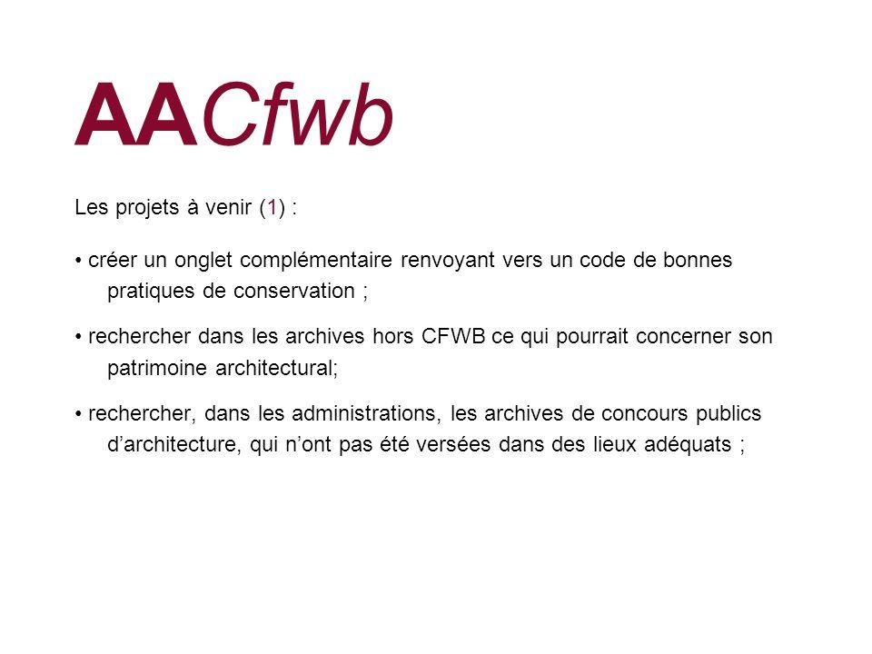 AACfwb Les projets à venir (2) : développer un site annexe dédié aux concours publics darchitecture afin dassurer : la conservation de ces archives natives la publicité des concours publics.