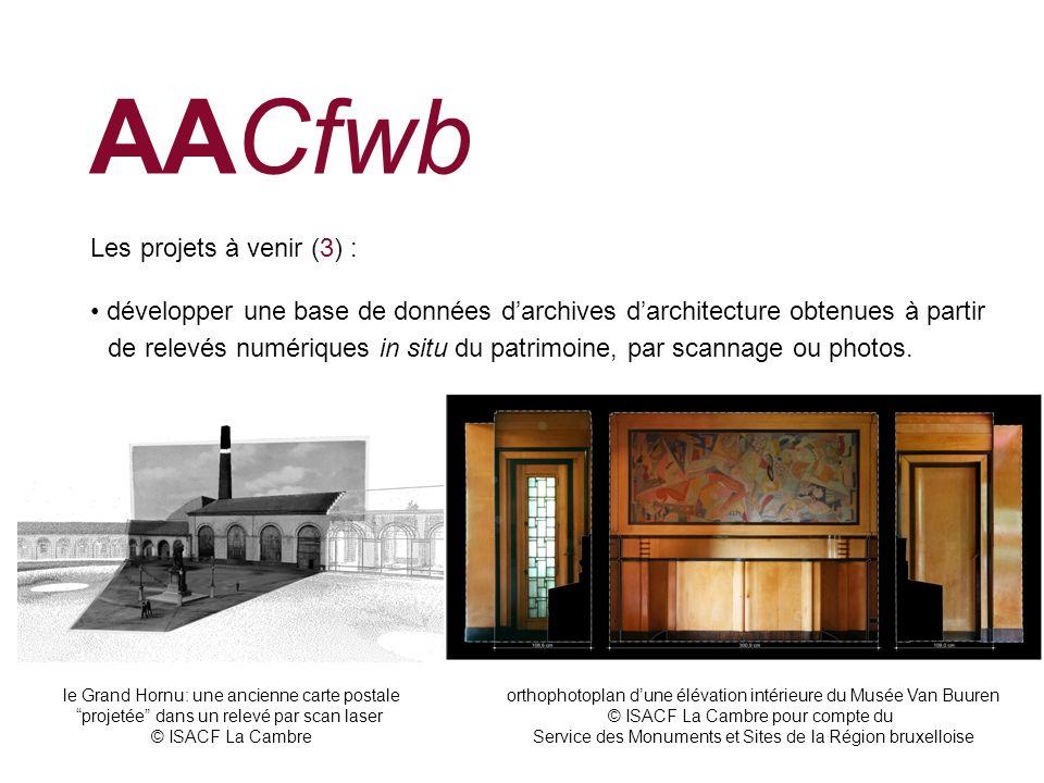 AACfwb Les projets à venir (3) : développer une base de données darchives darchitecture obtenues à partir de relevés numériques in situ du patrimoine,