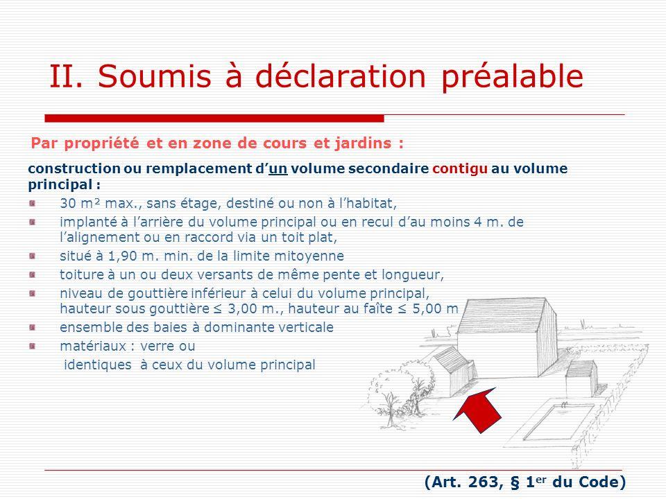 II. Soumis à déclaration préalable construction ou remplacement dun volume secondaire contigu au volume principal : 30 m² max., sans étage, destiné ou
