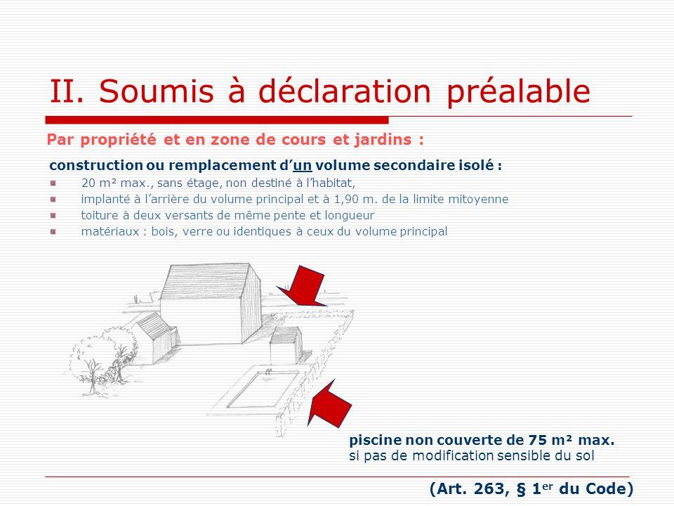 II. Soumis à déclaration préalable construction ou remplacement dun volume secondaire isolé : 20 m² max., sans étage, non destiné à lhabitat, implanté
