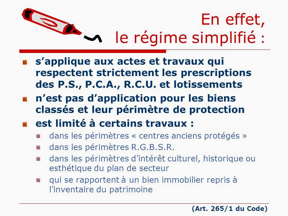 En effet, le régime simplifié : sapplique aux actes et travaux qui respectent strictement les prescriptions des P.S., P.C.A., R.C.U. et lotissements n