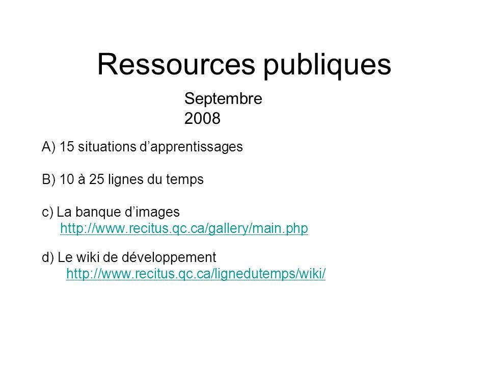 Ressources publiques A) 15 situations dapprentissages B) 10 à 25 lignes du temps c) La banque dimages http://www.recitus.qc.ca/gallery/main.php d) Le wiki de développement http://www.recitus.qc.ca/lignedutemps/wiki/ Septembre 2008