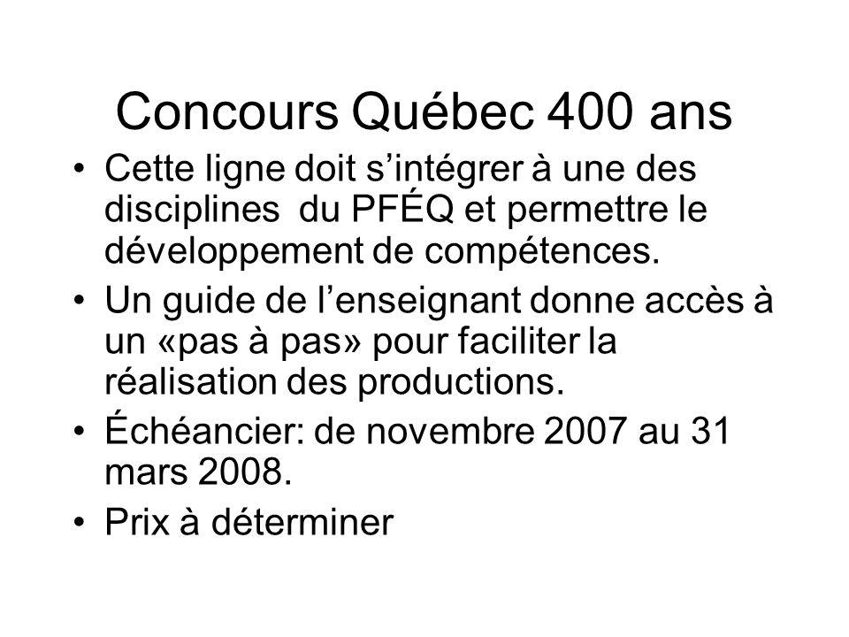 Concours Québec 400 ans Cette ligne doit sintégrer à une des disciplines du PFÉQ et permettre le développement de compétences.