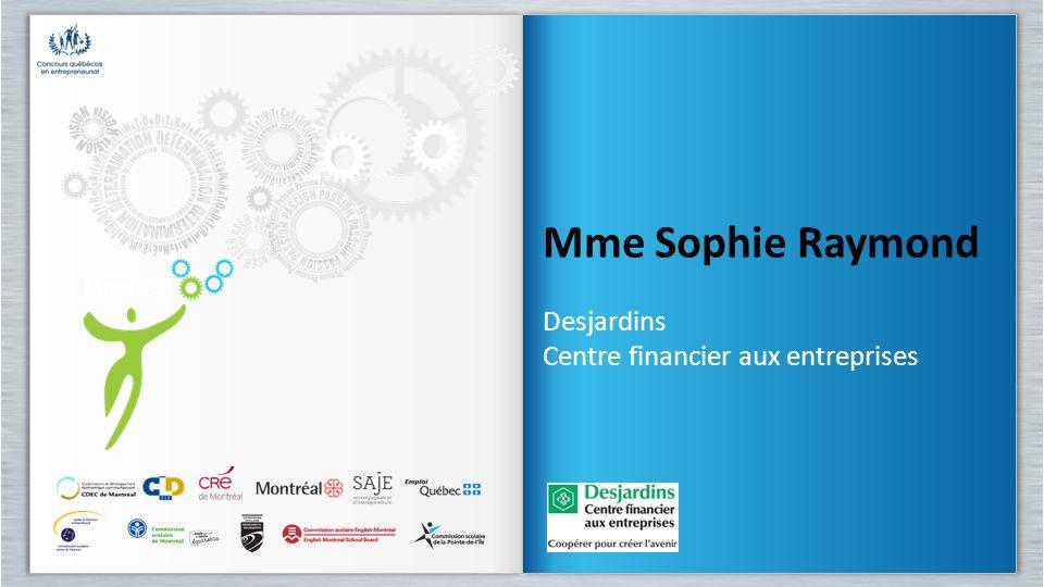 Mme Sophie Raymond Desjardins Centre financier aux entreprises Mme Sophie Raymond Desjardins Centre financier aux entreprises