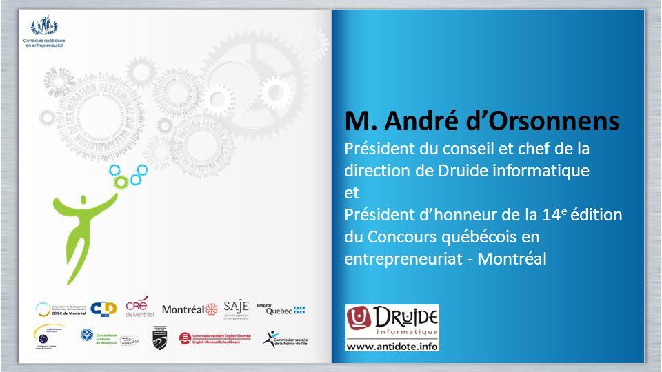 M. André dOrsonnens Président du conseil et chef de la direction de Druide informatique et Président dhonneur de la 14 e édition du Concours québécois