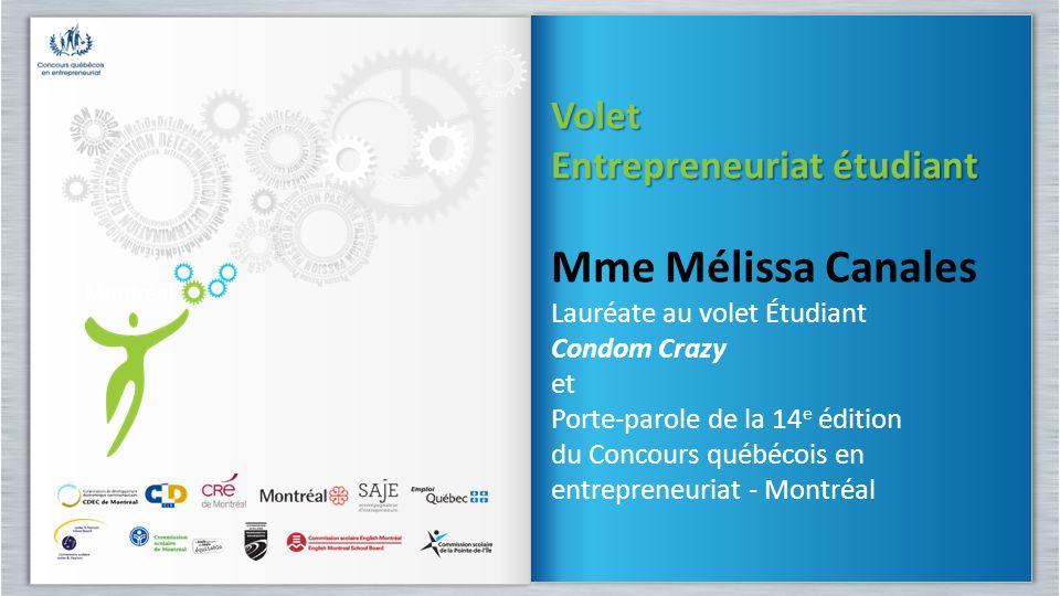 Volet Entrepreneuriat étudiant Mme Mélissa Canales Lauréate au volet Étudiant Condom Crazy et Porte-parole de la 14 e édition du Concours québécois en