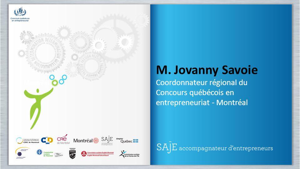 M. Jovanny Savoie Coordonnateur régional du Concours québécois en entrepreneuriat - Montréal M. Jovanny Savoie Coordonnateur régional du Concours québ
