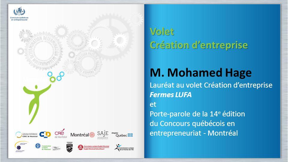 Volet Création dentreprise M. Mohamed Hage Lauréat au volet Création dentreprise Fermes LUFA et Porte-parole de la 14 e édition du Concours québécois