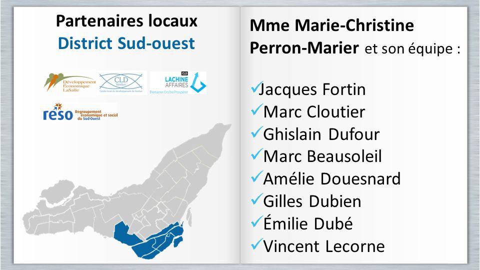 Partenaires locaux District Sud-ouest Partenaires locaux District Sud-ouest Mme Marie-Christine Perron-Marier et son équipe : Jacques Fortin Marc Clou