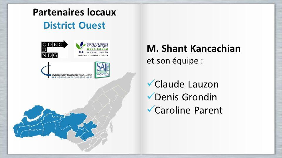 Partenaires locaux District Ouest Partenaires locaux District Ouest M. Shant Kancachian et son équipe : Claude Lauzon Denis Grondin Caroline Parent M.