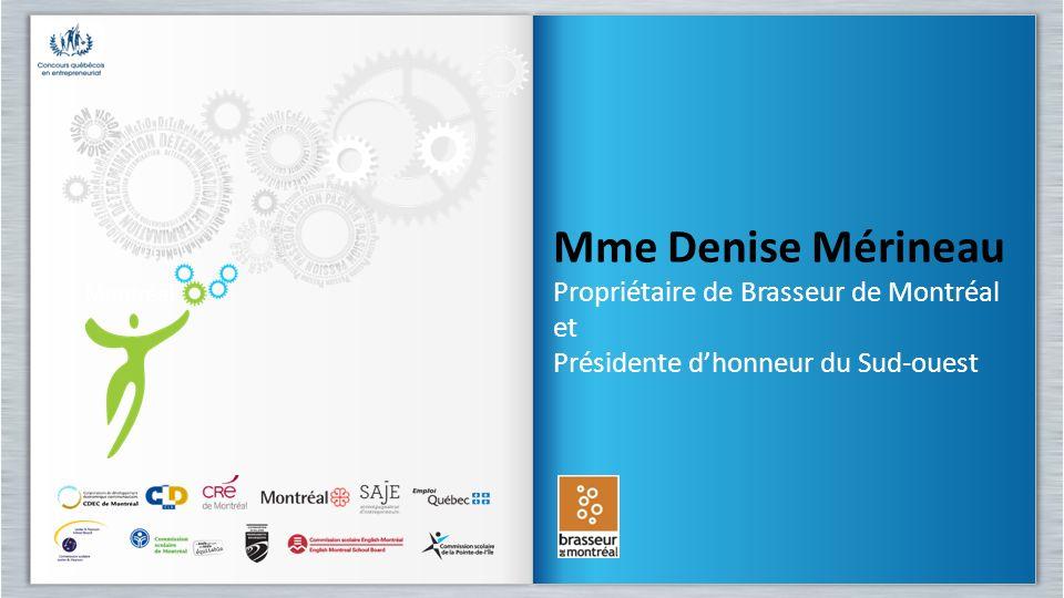 Mme Denise Mérineau Propriétaire de Brasseur de Montréal et Présidente dhonneur du Sud-ouest Mme Denise Mérineau Propriétaire de Brasseur de Montréal