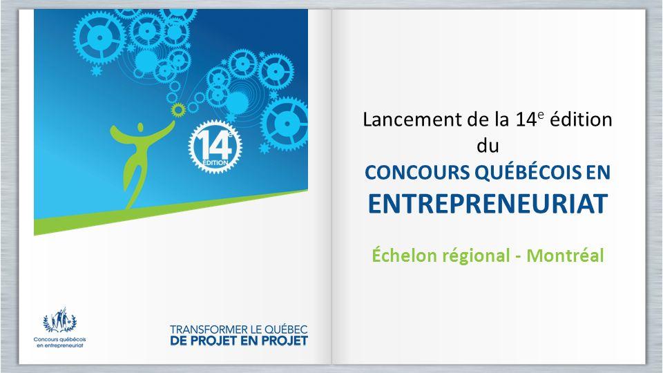 Lancement de la 14 e édition du CONCOURS QUÉBÉCOIS EN ENTREPRENEURIAT Échelon régional - Montréal Lancement de la 14 e édition du CONCOURS QUÉBÉCOIS E