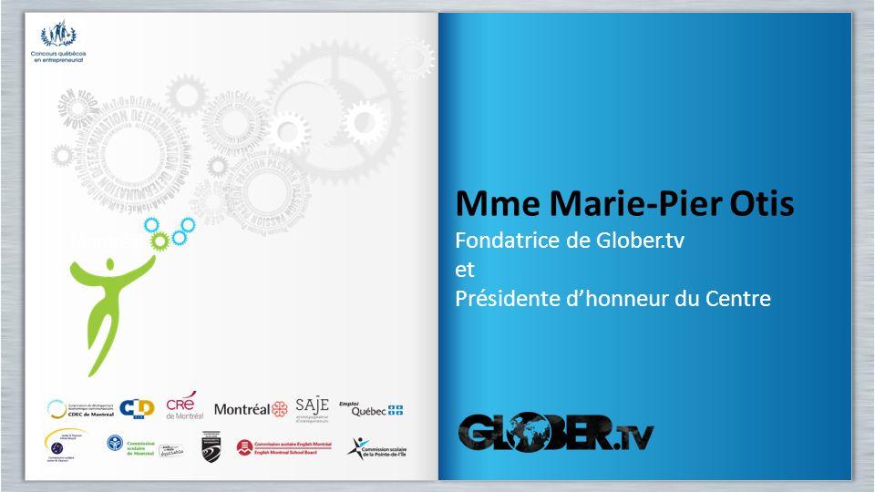Mme Marie-Pier Otis Fondatrice de Glober.tv et Présidente dhonneur du Centre Mme Marie-Pier Otis Fondatrice de Glober.tv et Présidente dhonneur du Cen