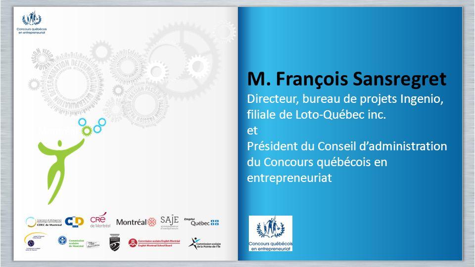 M. François Sansregret Directeur, bureau de projets Ingenio, filiale de Loto-Québec inc. et Président du Conseil dadministration du Concours québécois