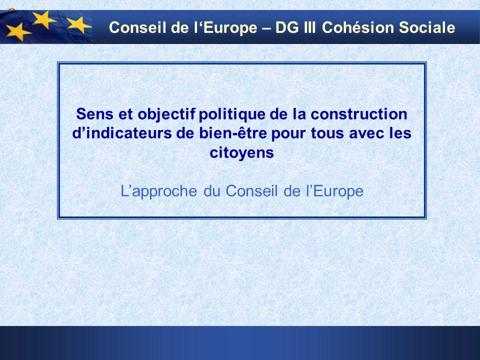 1 Sens et objectif politique de la construction dindicateurs de bien-être pour tous avec les citoyens Lapproche du Conseil de lEurope Conseil de lEurope – DG III Cohésion Sociale