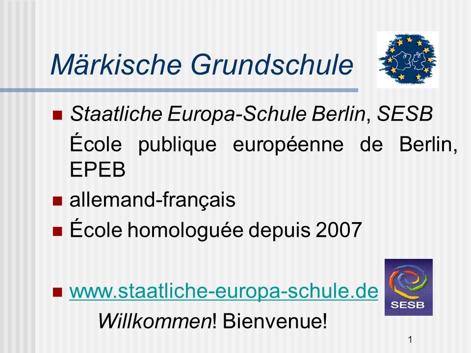 1 Märkische Grundschule Staatliche Europa-Schule Berlin, SESB École publique européenne de Berlin, EPEB allemand-français École homologuée depuis 2007