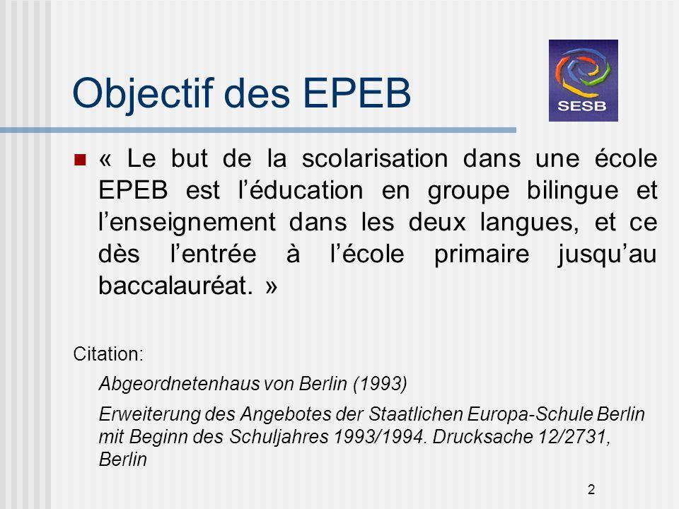 2 Objectif des EPEB « Le but de la scolarisation dans une école EPEB est léducation en groupe bilingue et lenseignement dans les deux langues, et ce d