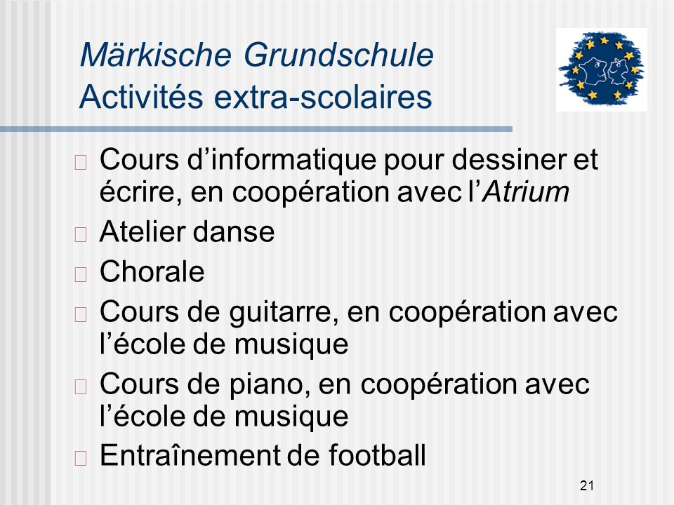 21 Märkische Grundschule Activités extra-scolaires Cours dinformatique pour dessiner et écrire, en coopération avec lAtrium Atelier danse Chorale Cour