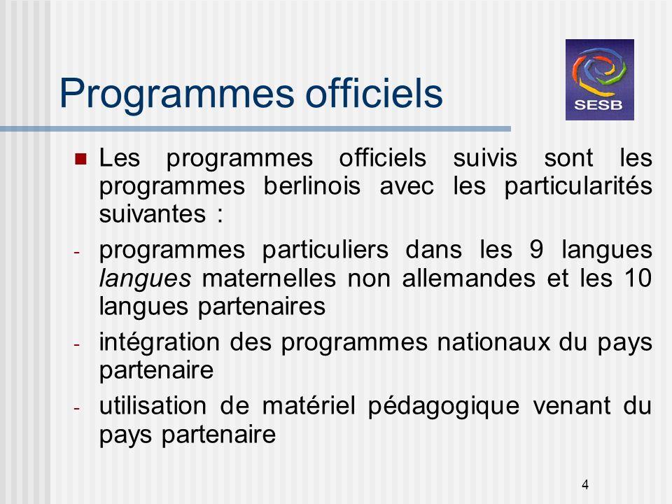 4 Programmes officiels Les programmes officiels suivis sont les programmes berlinois avec les particularités suivantes : - programmes particuliers dan