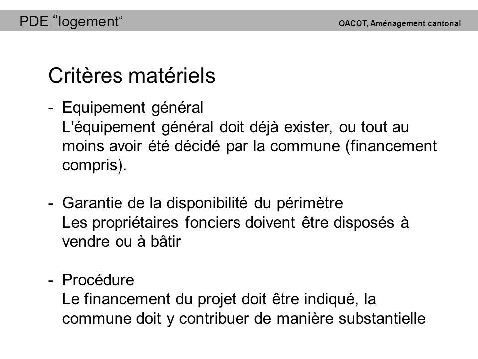 PDE logement OACOT, Aménagement cantonal Critères matériels -Equipement général L équipement général doit déjà exister, ou tout au moins avoir été décidé par la commune (financement compris).