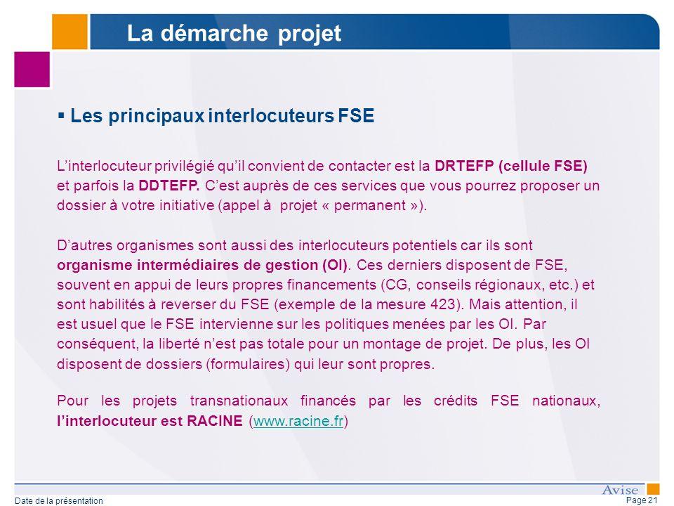 Page 21 Date de la présentation Les principaux interlocuteurs FSE Linterlocuteur privilégié quil convient de contacter est la DRTEFP (cellule FSE) et parfois la DDTEFP.