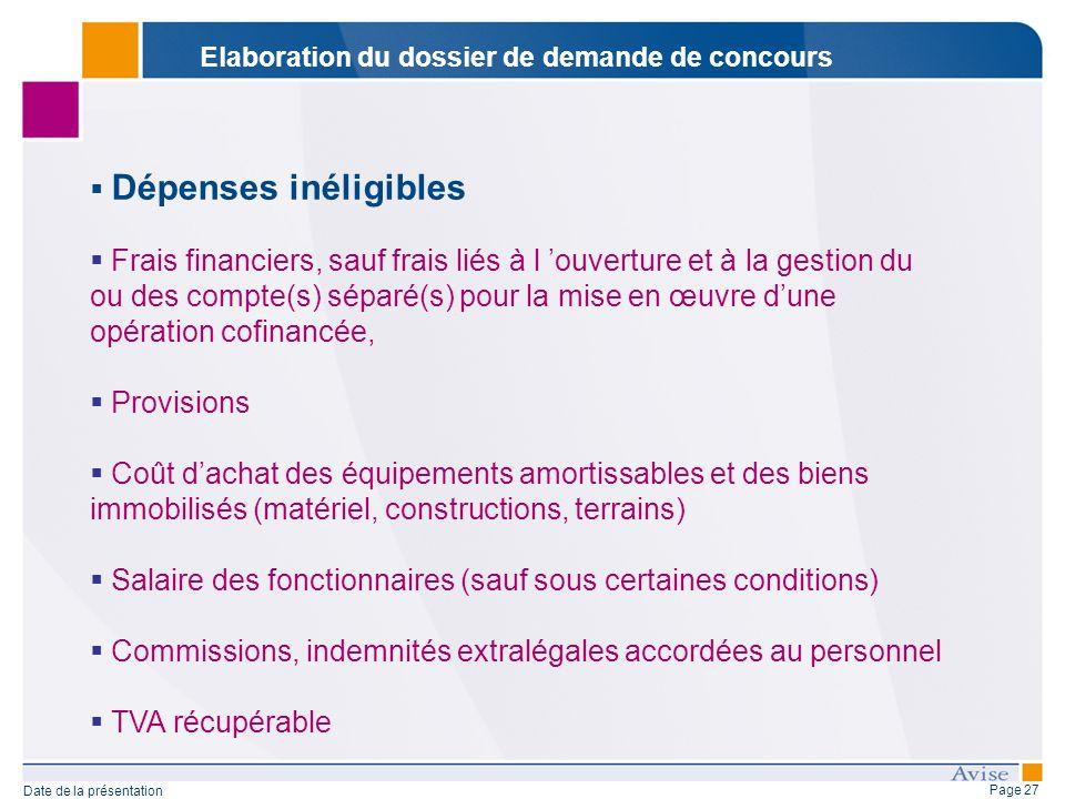 Page 27 Date de la présentation Dépenses inéligibles Frais financiers, sauf frais liés à l ouverture et à la gestion du ou des compte(s) séparé(s) pou