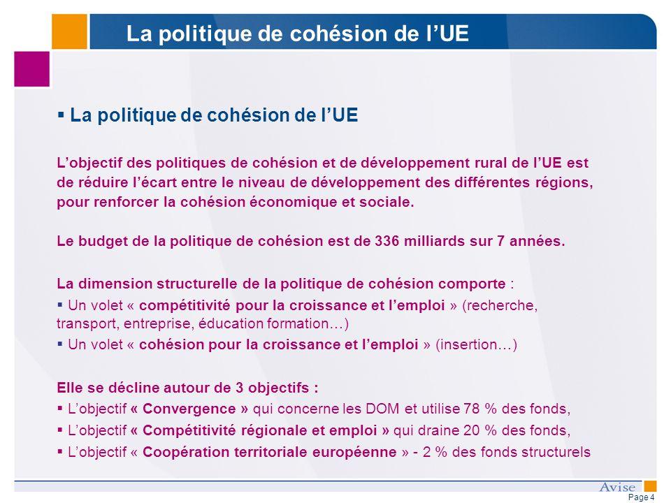 Page 4 La politique de cohésion de lUE Lobjectif des politiques de cohésion et de développement rural de lUE est de réduire lécart entre le niveau de développement des différentes régions, pour renforcer la cohésion économique et sociale.