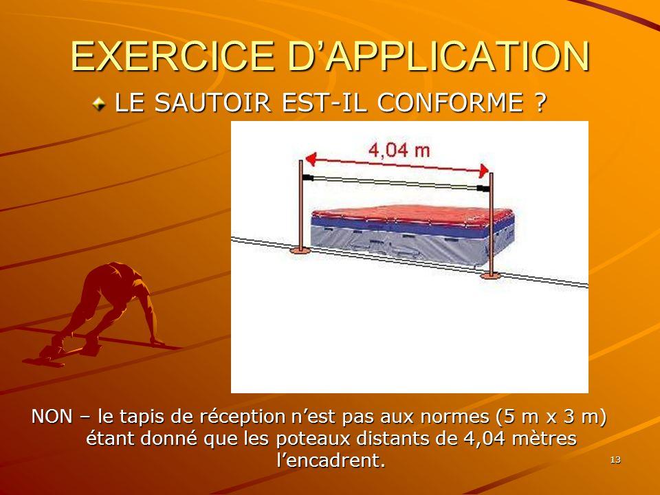 13 EXERCICE DAPPLICATION LE SAUTOIR EST-IL CONFORME ? NON – le tapis de réception nest pas aux normes (5 m x 3 m) étant donné que les poteaux distants