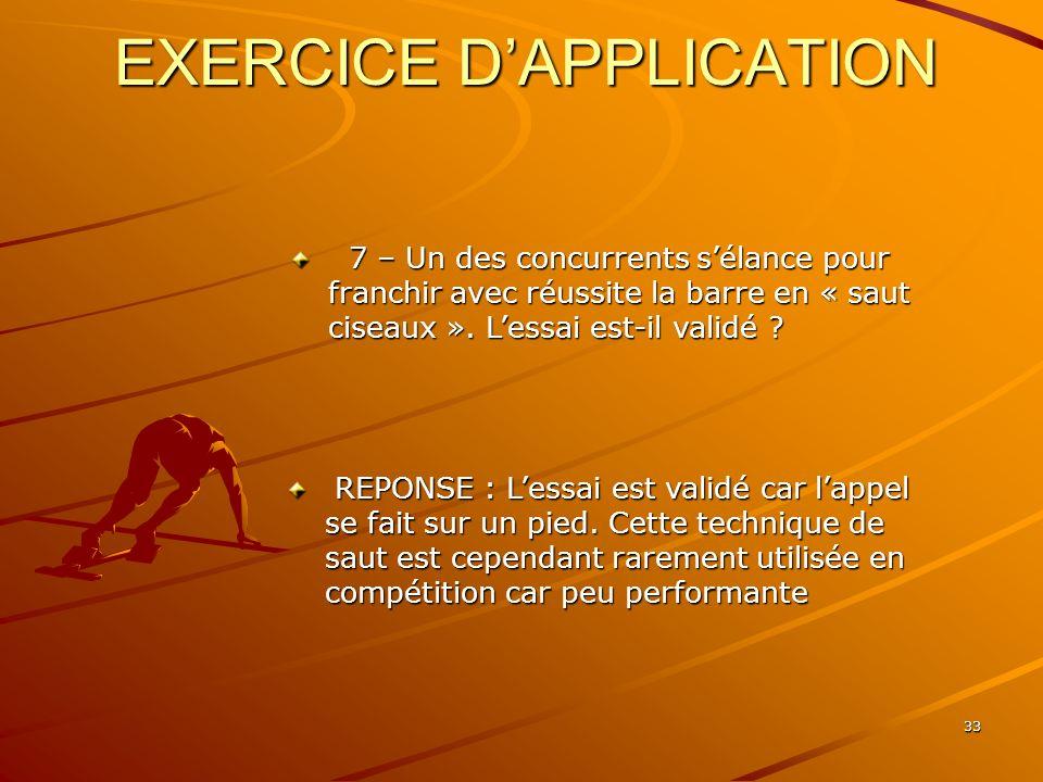 33 EXERCICE DAPPLICATION 7 – Un des concurrents sélance pour franchir avec réussite la barre en « saut ciseaux ». Lessai est-il validé ? 7 – Un des co