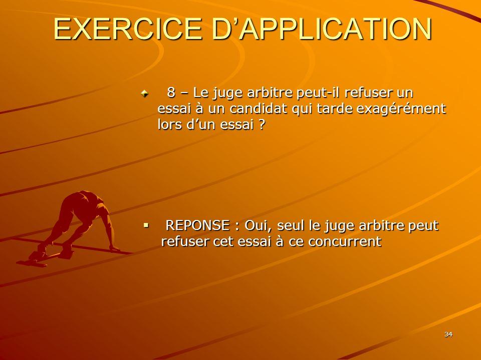 34 EXERCICE DAPPLICATION 8 – Le juge arbitre peut-il refuser un essai à un candidat qui tarde exagérément lors dun essai ? 8 – Le juge arbitre peut-il