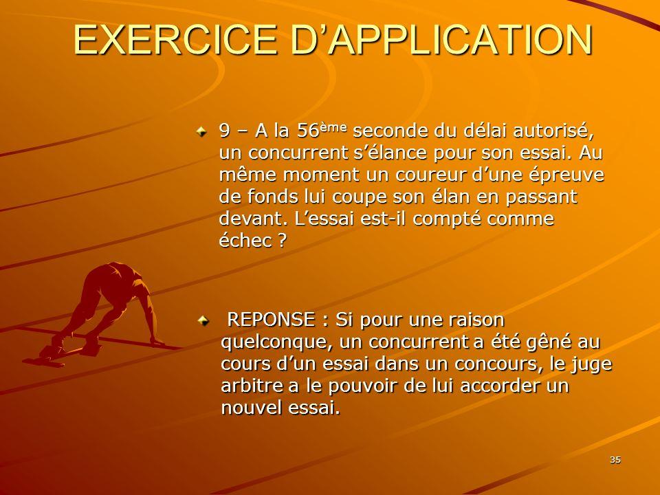 35 EXERCICE DAPPLICATION 9 – A la 56 ème seconde du délai autorisé, un concurrent sélance pour son essai. Au même moment un coureur dune épreuve de fo