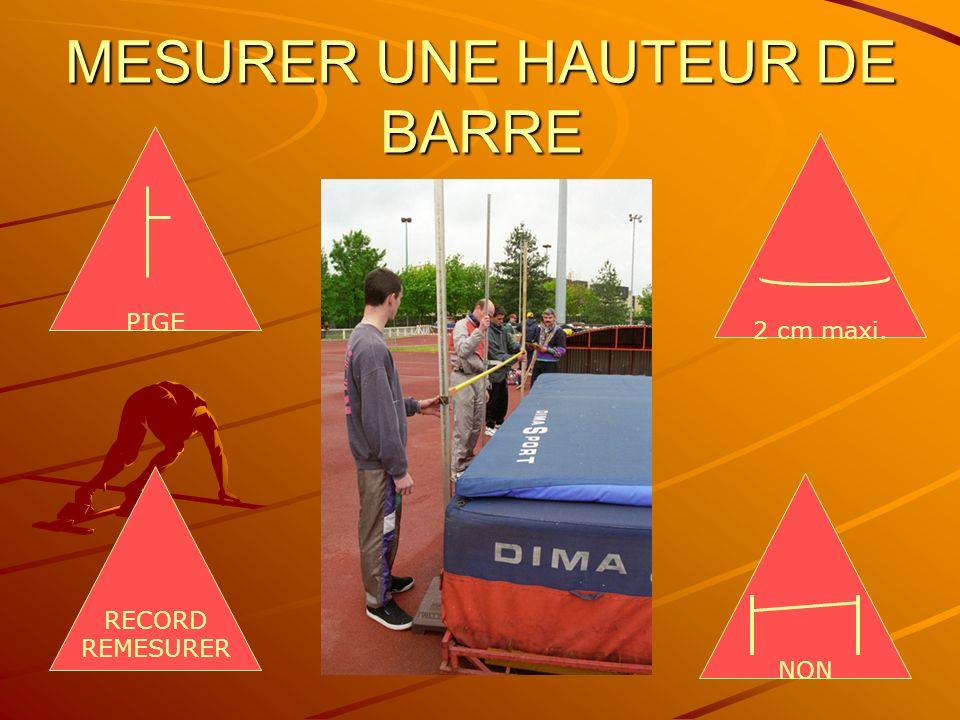 44 MESURER UNE HAUTEUR DE BARRE 2 cm maxi. NON PIGE RECORD REMESURER