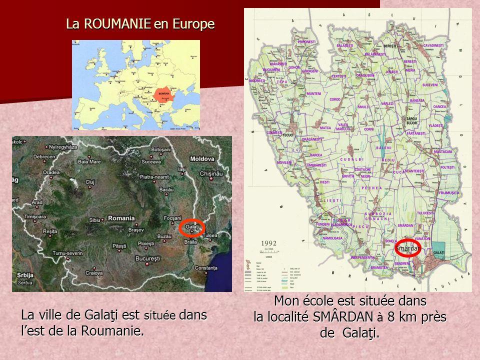 Mon école est située dans la localité SMÂRDAN 8 km près de Galaţi. Mon école est située dans la localité SMÂRDAN à 8 km près de Galaţi. La ROUMANIE en