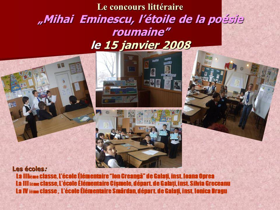 Le concours littéraireMihai Eminescu, létoile de la poésie roumaine le 15 janvier 2008 Les écoles: Les écoles: La III ième classe, Lécole Élémentaire