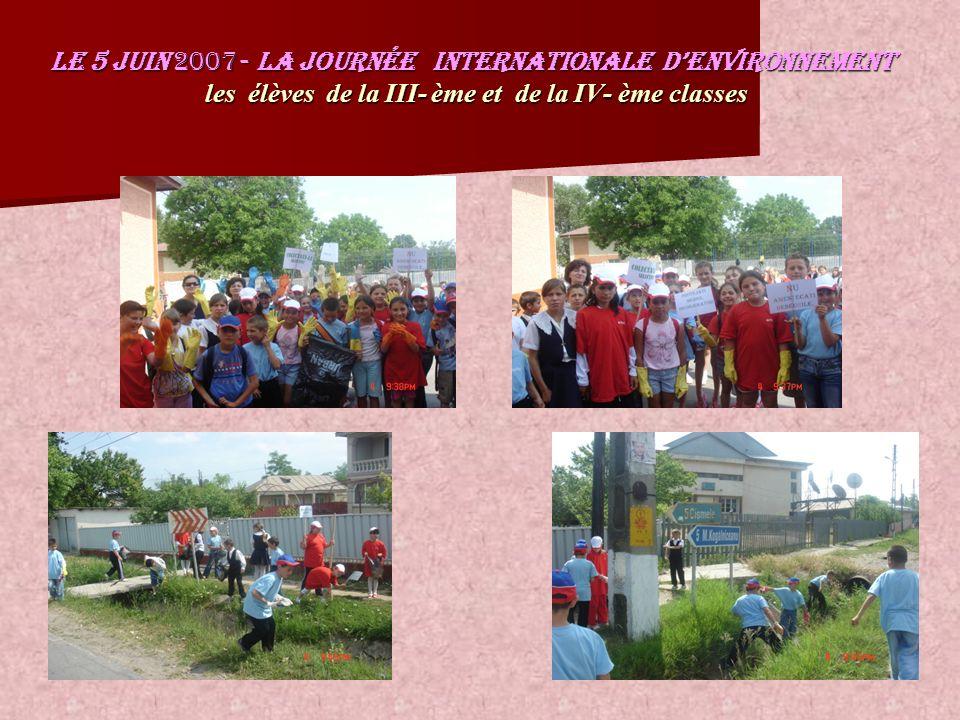 Le 5 juin 2007- La Journée INTERNATIONALE dEnvironnement les élèves de la III- ème et de la IV- ème classes