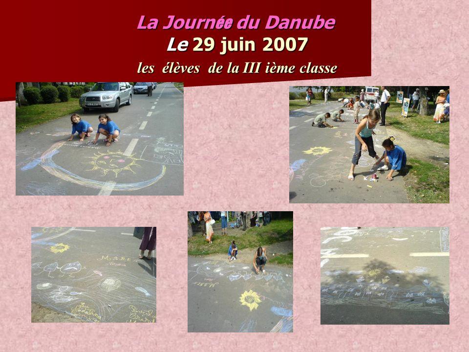 La Journ ée du Danube Le 29 juin 2007 les élèves de la III ième classe