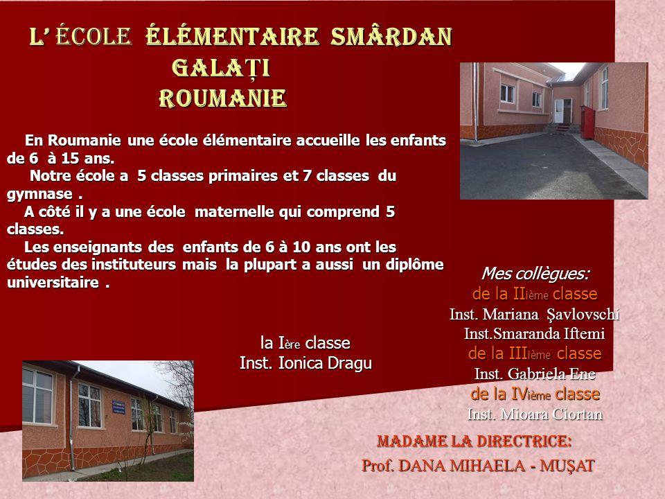 L école ÉLÉMENTAIRE SMÂRDAN GALA Ţ I ROUMANIE Mes collègues: de la II ième classe Inst.