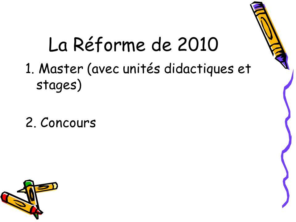 La Réforme de 2010 1. Master (avec unités didactiques et stages) 2. Concours