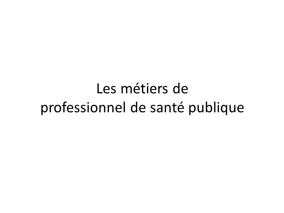 Les métiers de professionnel de santé publique