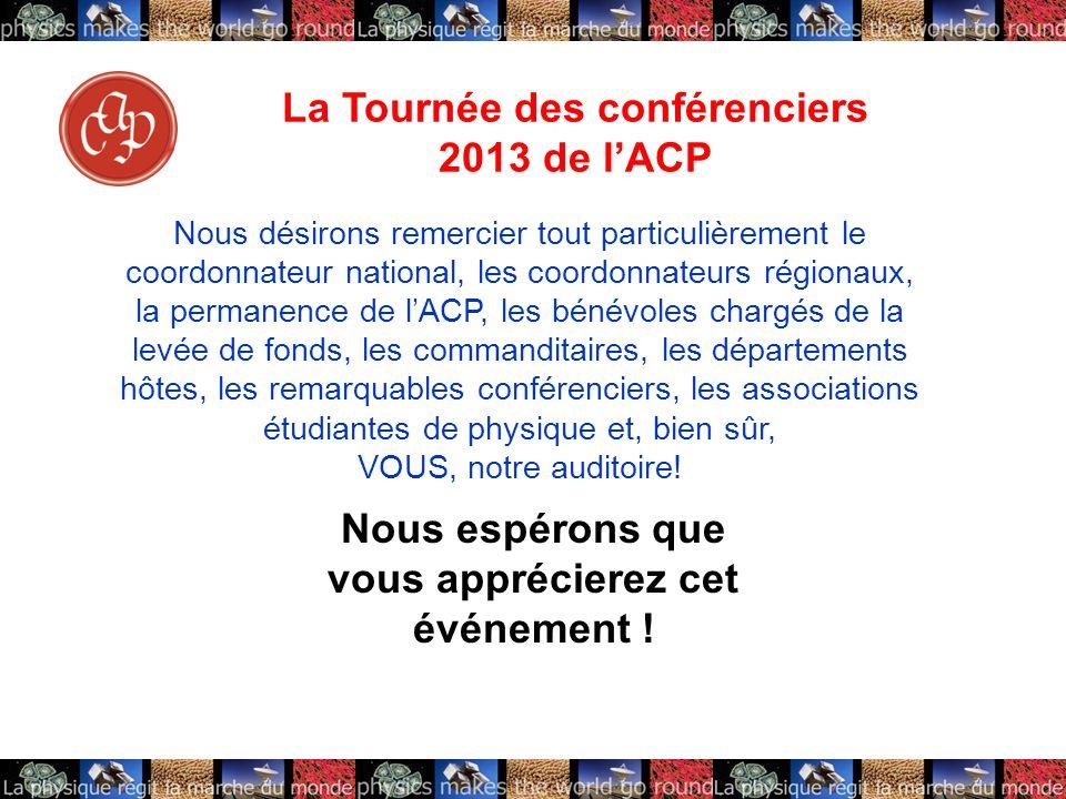 La Tournée des conférenciers 2013 de lACP Nous désirons remercier tout particulièrement le coordonnateur national, les coordonnateurs régionaux, la pe