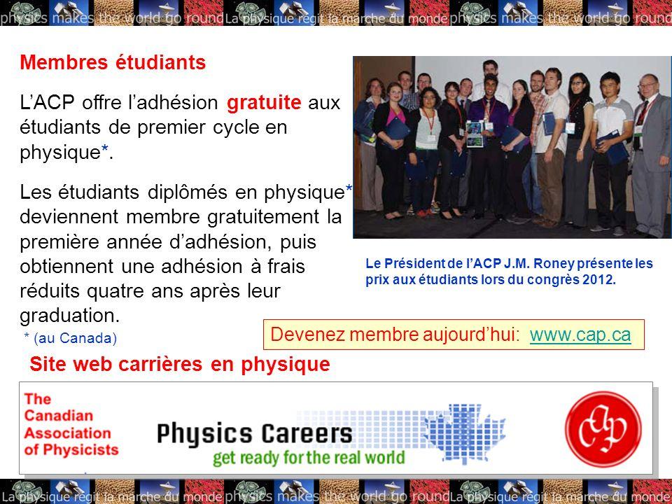 Membres étudiants LACP offre ladhésion gratuite aux étudiants de premier cycle en physique*. Les étudiants diplômés en physique* deviennent membre gra