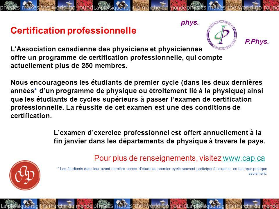 P.Phys. phys. Certification professionnelle L'Association canadienne des physiciens et physiciennes offre un programme de certification professionnell