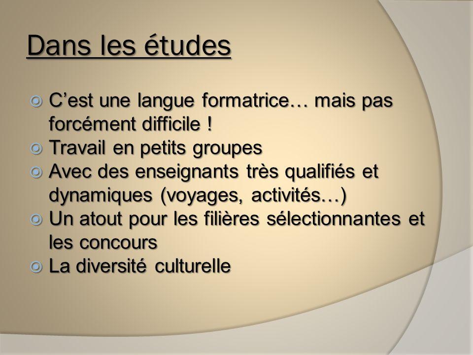 Dans les études Cest une langue formatrice… mais pas forcément difficile .