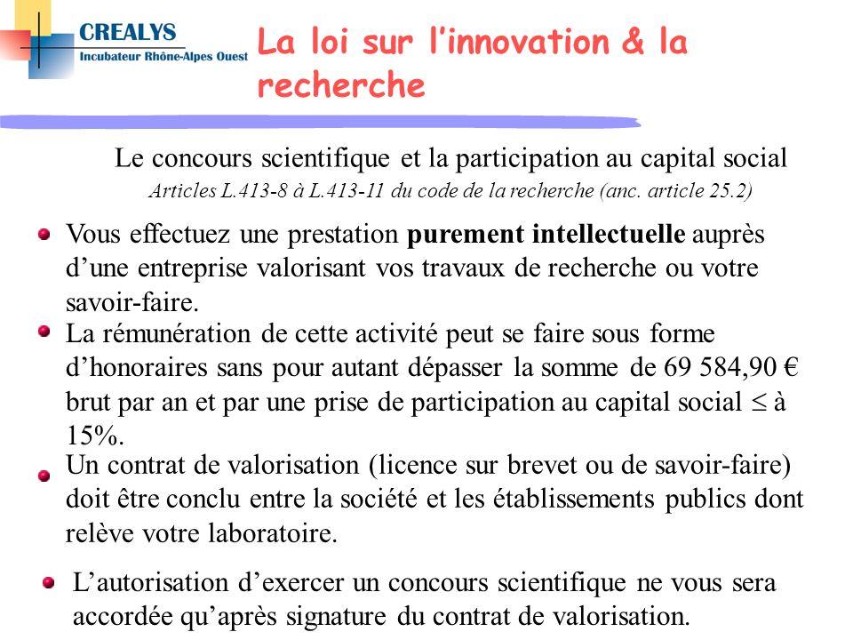 Le concours scientifique et la participation au capital social Articles L.413-8 à L.413-11 du code de la recherche (anc. article 25.2) Vous effectuez